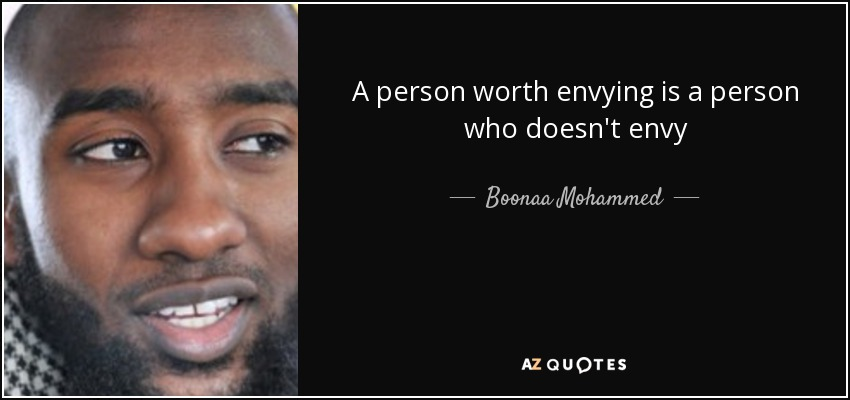 A person worth envying is a person who doesn't envy - Boonaa Mohammed