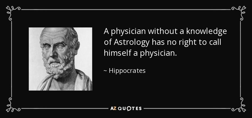 A physician without a knowledge of Astrology has no right to call himself a physician. - Hippocrates