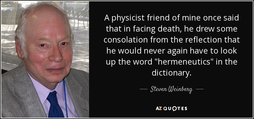A physicist friend of mine once said that in facing death, he drew some consolation from the reflection that he would never again have to look up the word