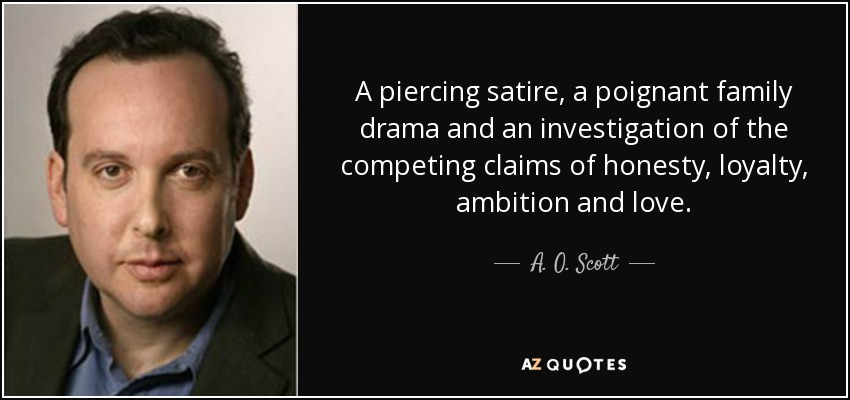 A piercing satire, a poignant family drama and an investigation of the competing claims of honesty, loyalty, ambition and love. - A. O. Scott