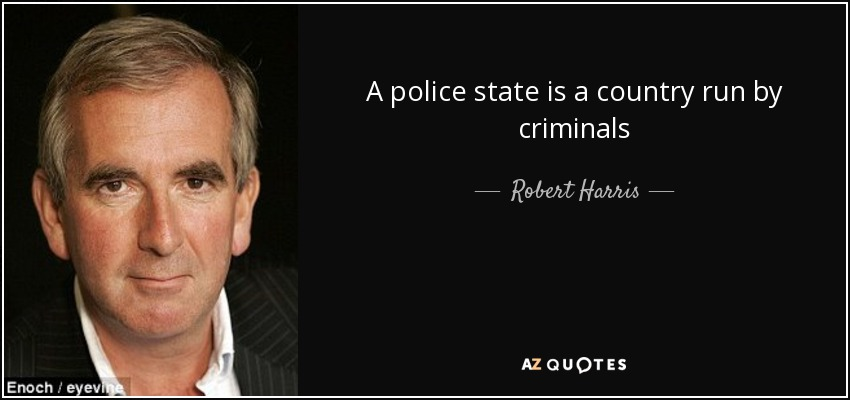 A police state is a country run by criminals - Robert Harris