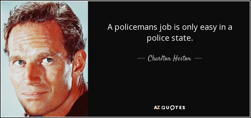 A policemans job is only easy in a police state. - Charlton Heston