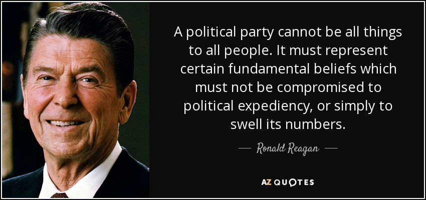 A political party cannot be all things to all people. It must represent certain fundamental beliefs which must not be compromised to political expediency, or simply to swell its numbers. - Ronald Reagan