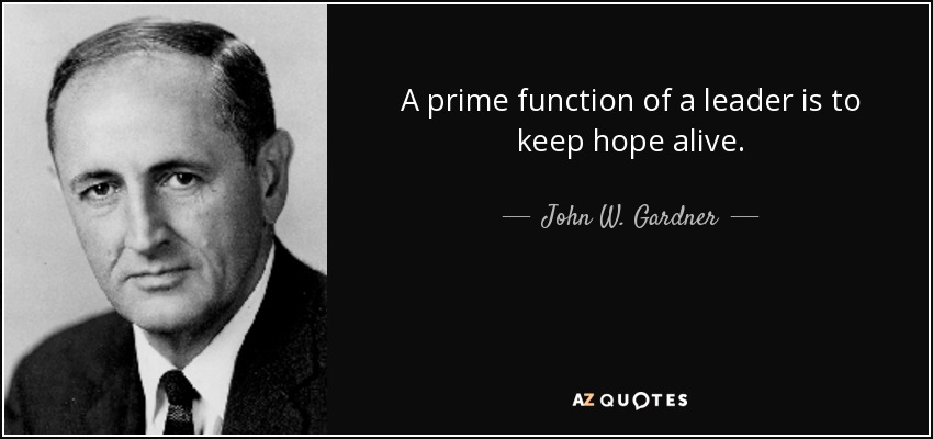 a prime function of a leader is to keep hope alive john w