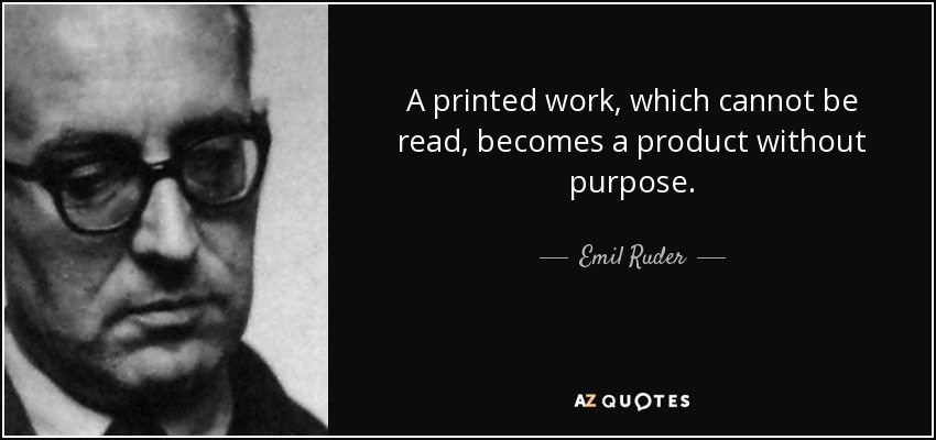 A printed work, which cannot be read, becomes a product without purpose. - Emil Ruder