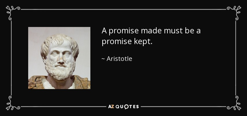 A promise made must be a promise kept. - Aristotle