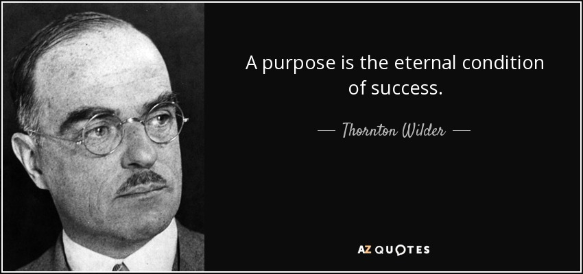 A purpose is the eternal condition of success. - Thornton Wilder