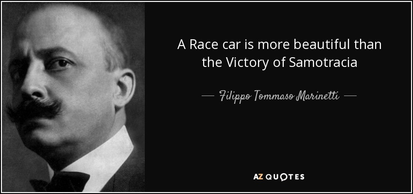 A Race car is more beautiful than the Victory of Samotracia - Filippo Tommaso Marinetti