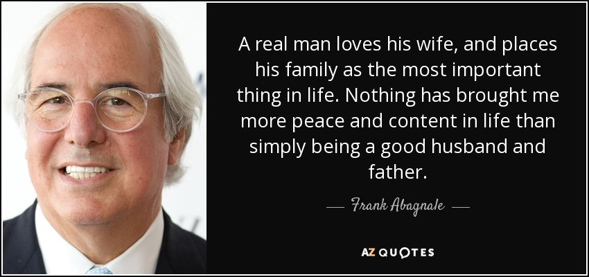 wife, Frank real Abagnale quote: his  loves A man and