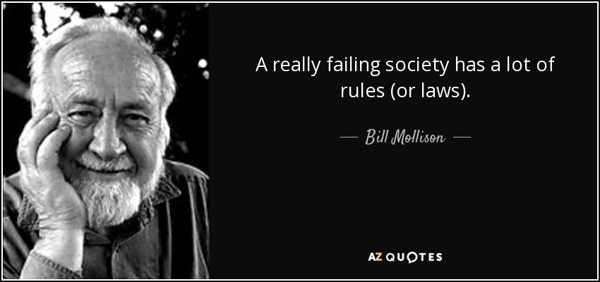 A really failing society has a lot of rules (or laws). - Bill Mollison