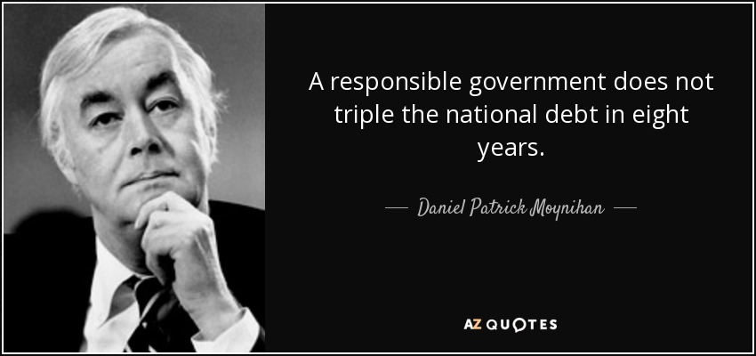 A responsible government does not triple the national debt in eight years. - Daniel Patrick Moynihan