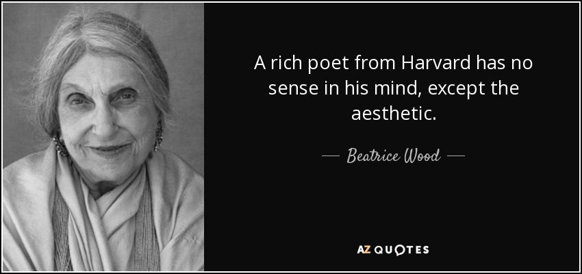 beatrice wood quote a rich poet from harvard has no sense in his