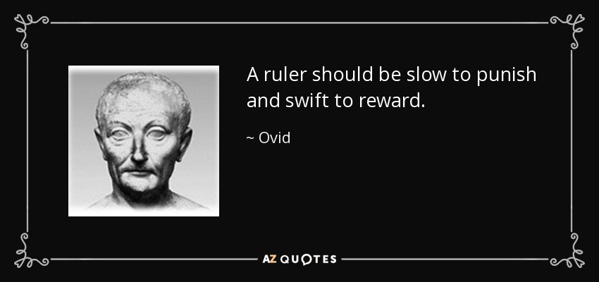 A ruler should be slow to punish and swift to reward. - Ovid