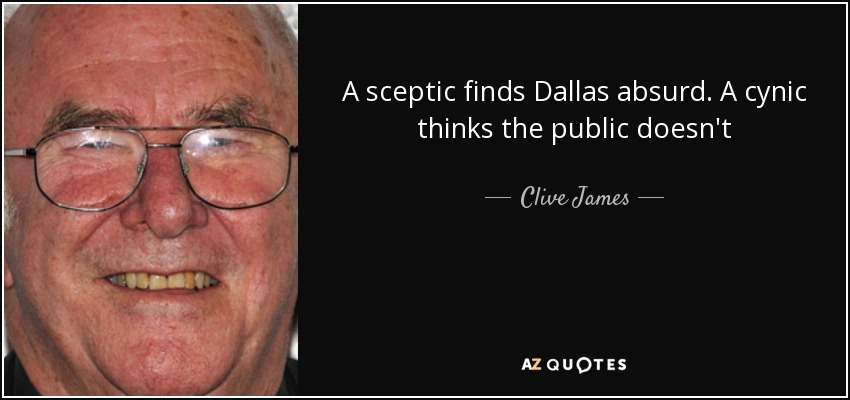 A sceptic finds Dallas absurd. A cynic thinks the public doesn't - Clive James