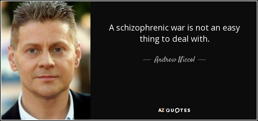 A schizophrenic war is not an easy thing to deal with. - Andrew Niccol