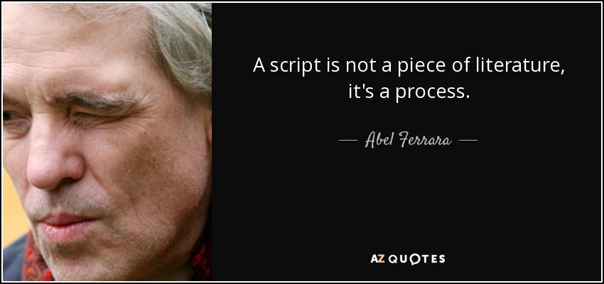 A script is not a piece of literature, it's a process. - Abel Ferrara