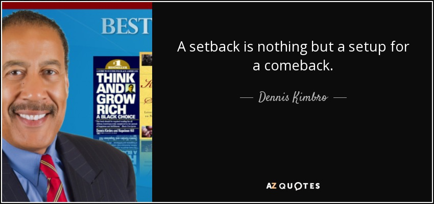 Dennis Kimbro Quote A Setback Is Nothing But A Setup For A Comeback
