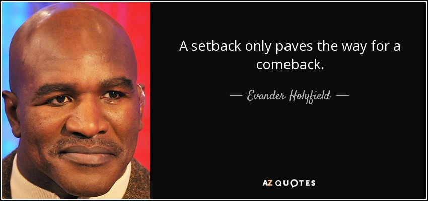 A setback only paves the way for a comeback. - Evander Holyfield