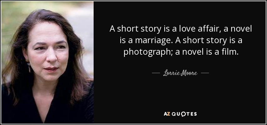 Lorrie Moore Quote: A Short Story Is A Love Affair, A