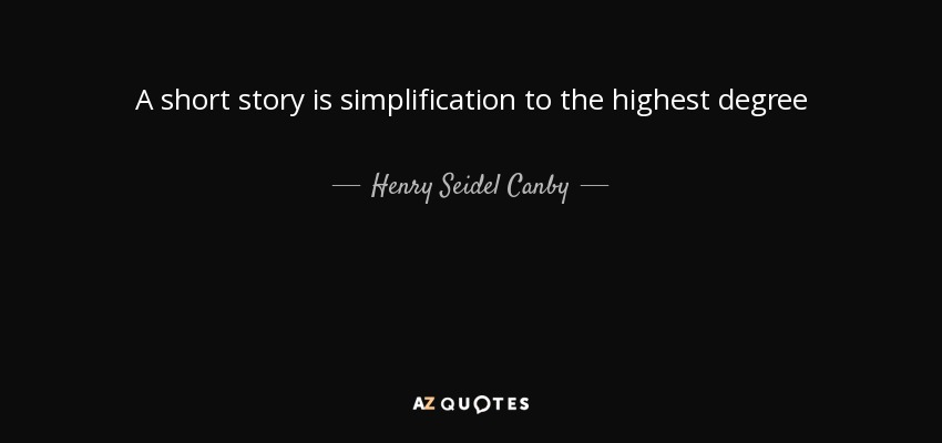 A short story is simplification to the highest degree - Henry Seidel Canby