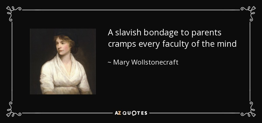 A slavish bondage to parents cramps every faculty of the mind - Mary Wollstonecraft