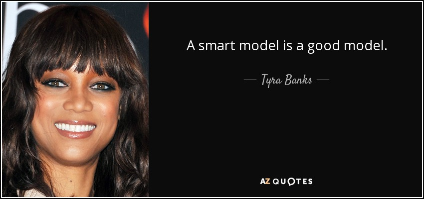 A smart model is a good model. - Tyra Banks