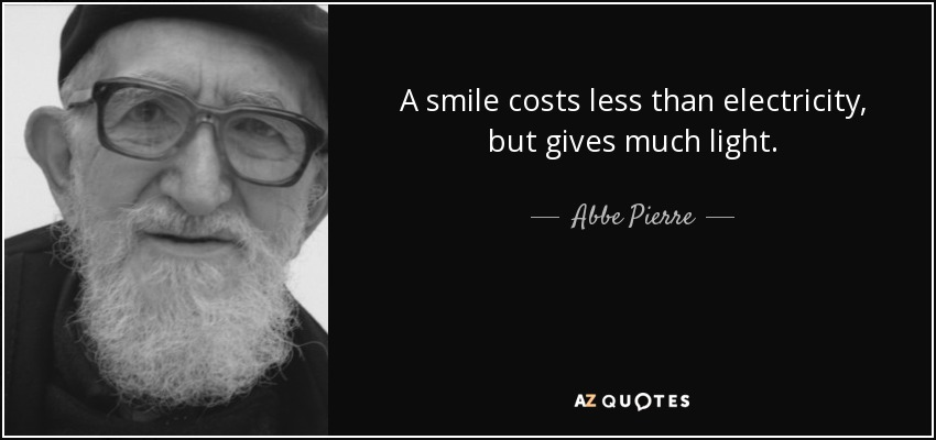 abbe pierre quote a smile costs less than electricity but gives