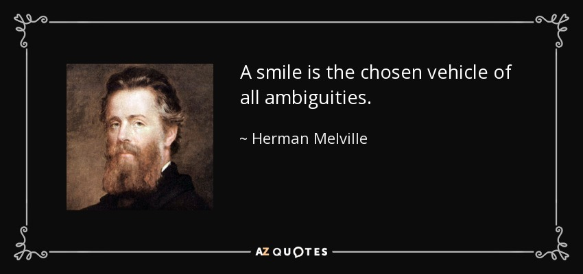 A smile is the chosen vehicle of all ambiguities. - Herman Melville