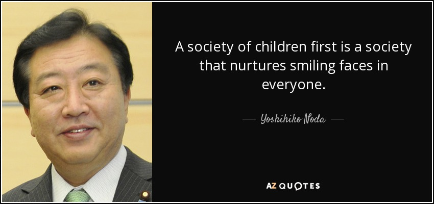 Yoshihiko Noda Quote A Society Of Children First Is A Society That
