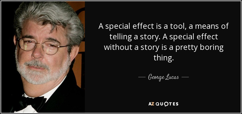A special effect is a tool, a means of telling a story. A special effect without a story is a pretty boring thing. - George Lucas