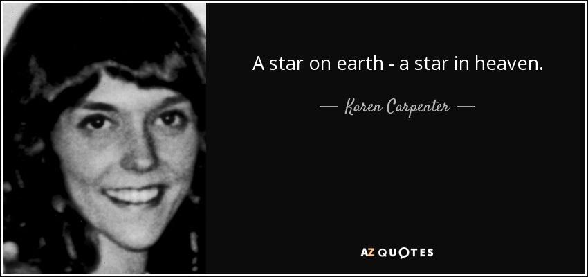 A star on earth - a star in heaven. - Karen Carpenter
