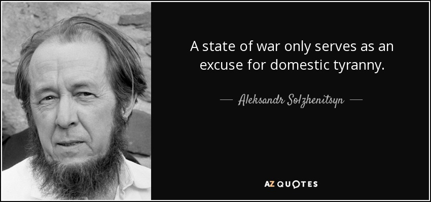 A state of war only serves as an excuse for domestic tyranny. - Aleksandr Solzhenitsyn