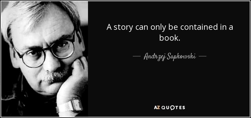 A story can only be contained in a book. - Andrzej Sapkowski