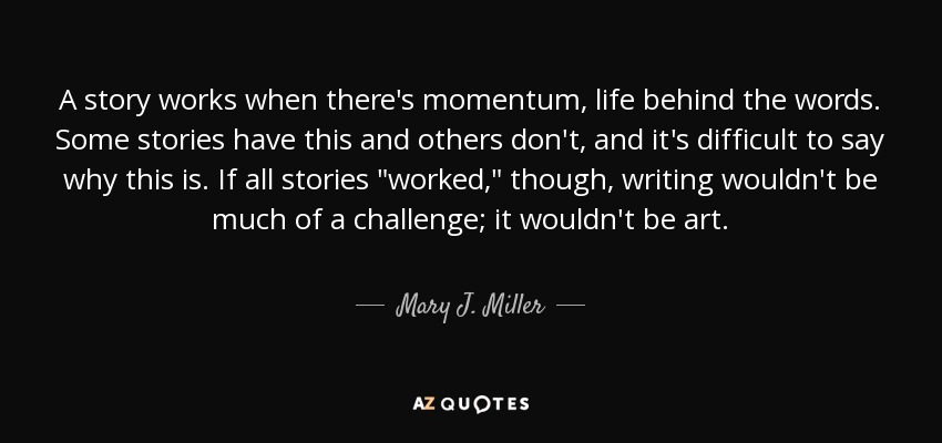 Mary J Miller Quote A Story Works When There S Momentum Life