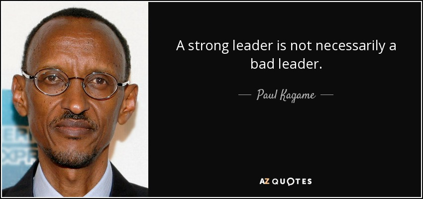 A strong leader is not necessarily a bad leader. - Paul Kagame