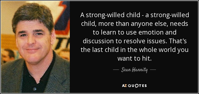 Sean Hannity Quote A Strong Willed Child A Strong Willed Child