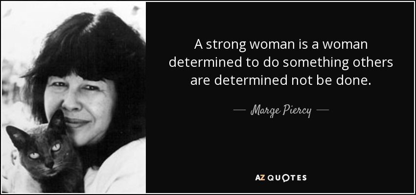 A strong woman is a woman determined to do something others are determined not be done. - Marge Piercy