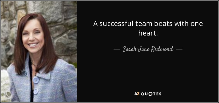 A successful team beats with one heart. - Sarah-Jane Redmond