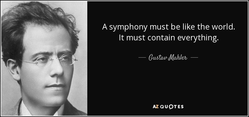 A symphony must be like the world. It must contain everything. - Gustav Mahler