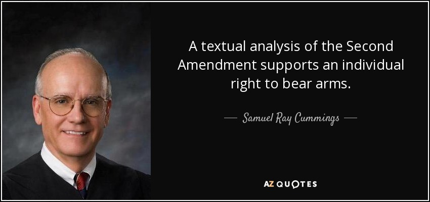 A textual analysis of the Second Amendment supports an individual right to bear arms. - Samuel Ray Cummings
