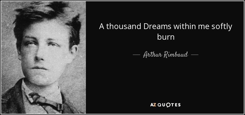 A thousand Dreams within me softly burn - Arthur Rimbaud