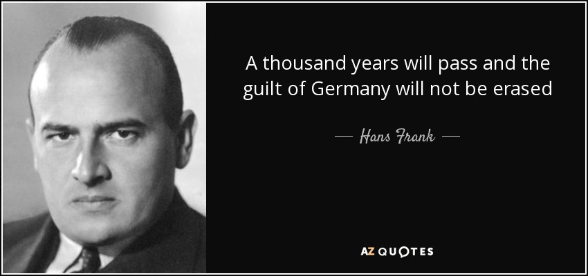 A thousand years will pass and the guilt of Germany will not be erased - Hans Frank