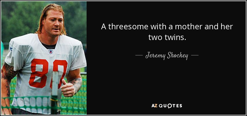 A threesome with a mother and her two twins. - Jeremy Shockey