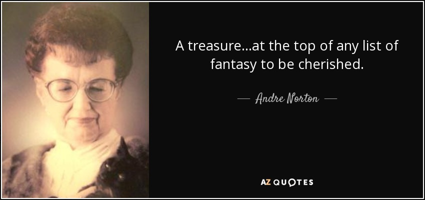 A treasure...at the top of any list of fantasy to be cherished. - Andre Norton