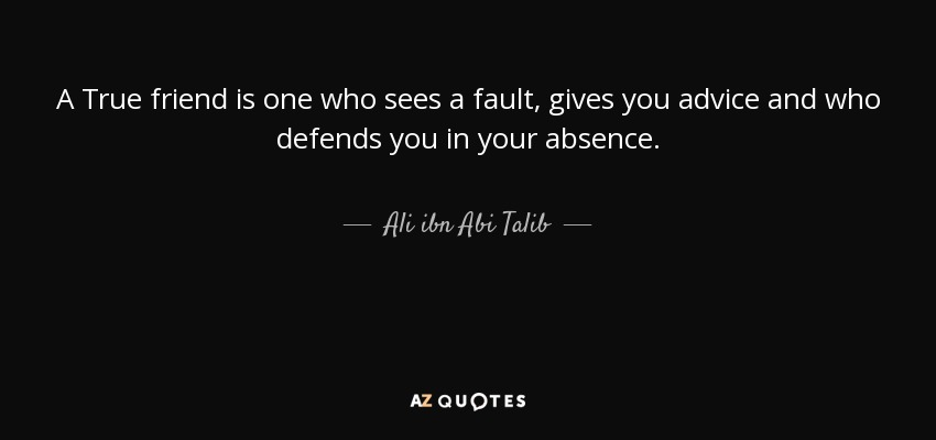 Ali ibn Abi Talib quote: A True friend is one who sees a ...