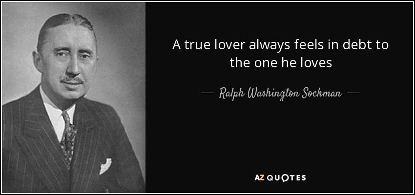 A true lover always feels in debt to the one he loves - Ralph Washington Sockman