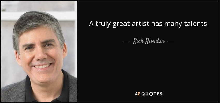 A truly great artist has many talents. - Rick Riordan