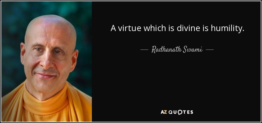 A virtue which is divine is humility. - Radhanath Swami