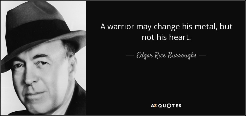 Heart Of A Warrior Quotes: Edgar Rice Burroughs Quote: A Warrior May Change His Metal