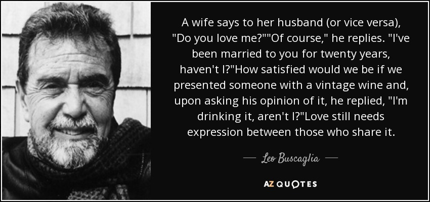 A wife says to her husband (or vice versa),